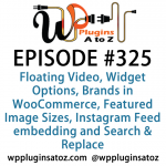 WP Plugins A to Z Episode 325 Floating Video, Widget Options, Brands in WooCommerce, Featured Image Sizes