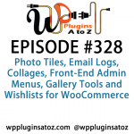 WordPress Plugins A to Z Episode 328 Photo Tiles, Email Logs, Collages, Front-End Admin Menus
