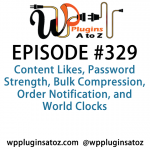 WordPress Plugins A to Z Episode 329 Content Likes, Password Strength