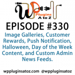 WordPress Plugins A to Z Episode 330 Image Galleries, Customer Rewards, Push Notification, Halloween