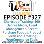 Transcript of Episode 327 WP Plugins A to Z