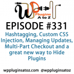 WordPress Plugins A to Z Episode 331 Hashtagging, Custom CSS Injection, Managing Updates