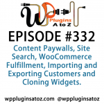 WordPress Plugins A to Z Episode 332 Content Paywalls, Site Search, WooCommerce Fulfillment