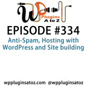 It's Episode 334 and we've got plugins for Anti-Spam, Hosting with WordPress and Site building. It's all coming up on WordPress Plugins A-Z!