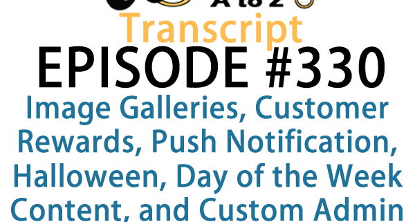 It's Episode 330 and we've got plugins for Image Galleries, Customer Rewards, Push Notification, Halloween, Day of the Week Content, and Custom Admin News Feeds. It's all coming up on WordPress Plugins A-Z!