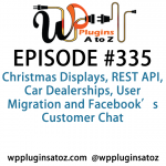 WordPress Plugins A to Z Episode 335 Christmas Displays, REST API, Car Dealerships