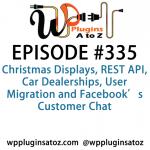 WordPress Plugins A to Z Episode 335 Christmas Displays, REST API, Car Dealerships