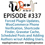 WordPress Plugins A to Z Episode 337 Forced Plugin Updates, WooCommerce Phone Verification