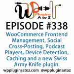 WordPress Plugins A to Z Episode 338 Social Cross-Posting, Podcast Players