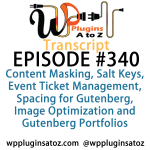 Transcript of Episode 340 WP Plugins A to Z Content Masking, Salt Keys, Event Ticket Management, Spacing for Gutenberg, Image Optimization and Gutenberg Portfolios