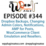WordPress Plugins A to Z Episode 344 Dropbox Backups, Changing Admin Colors