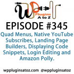WordPress Plugins A to Z Episode 345 Landing Page Builders, Displaying Code Snippets