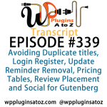 Transcript of Episode 339 WP Plugins A to Z Avoiding Duplicate titles, Login Register, Update Reminder Removal, Pricing Tables, Review Placement and Social for Gutenberg