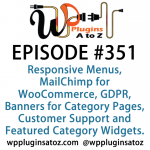 WordPress Plugins A to Z Episode 351 Responsive Menus, MailChimp for WooCommerce