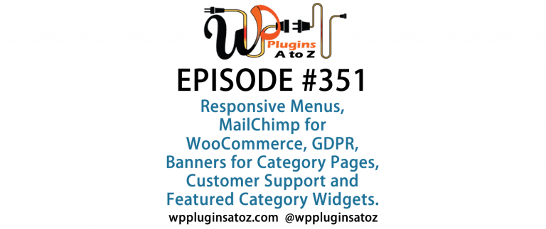 It's Episode 351 and we've got plugins for Responsive Menus, MailChimp for WooCommerce, GDPR, Banners for Category Pages, Customer Support and Featured Category Widgets. It's all coming up on WordPress Plugins A-Z!