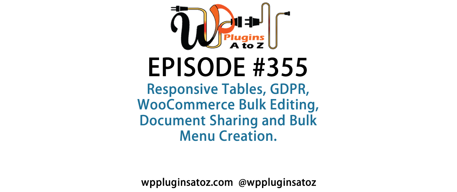 It's Episode 355 and we've got plugins for Responsive Tables, WDPR, WooCommerce Bulk Editing, Document Sharing and Bulk Menu Creation. It's all coming up on WordPress Plugins A-Z!