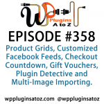 WordPress Plugins A to Z Episode 358 Product Grids, Customized Facebook Feeds