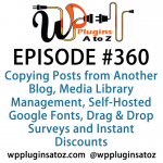 WordPress Plugins A to Z Episode 360 Media Library Management, Self-Hosted Google Fonts