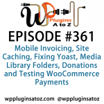 WordPress Plugins A to Z Episode 361 Mobile Invoicing, Site Caching