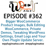 WordPress Plugins A to Z Episode 362 Bulk Editing WooCommerce, Private Demos