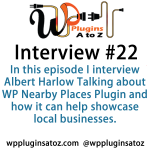 Interview Show 22 with Albert Harlow from WP Nearby Places