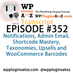 Transcript of Episode 352 WP Plugins A to Z