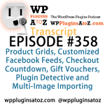 Transcript of Episode 358 WP Plugins A to Z