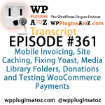 Transcript of Episode 361 WP Plugins A to Z