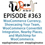 WordPress Plugins A to Z Episode 363 WooCommerce Currency, Showcasing Your Team