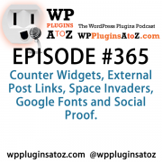 It's Episode 365 and we've got plugins for Counter Widgets, External Post Links, Space Invaders, Google Fonts and Social Proof. It's all coming up on WordPress Plugins A-Z!