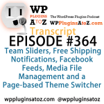 Transcript of Episode 364 WP Plugins A to Z