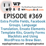 WordPress Plugins A to Z Episode 369 Gravity Forms Blacklists and Using WordPress to Brew Beer