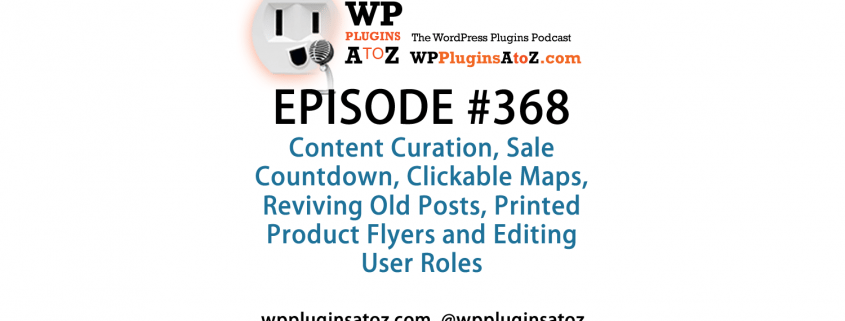 It's Episode 367 and we've got plugins for Content Curation, Sale Countdown, Clickable Maps, Reviving Old Posts, Printed Product Flyers and Editing User Roles. It's all coming up on WordPress Plugins A-Z!