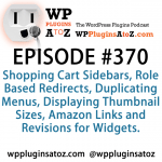 WordPress Plugins A to Z Episode 370 Shopping Cart Sidebars, Role Based Redirects