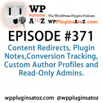 WordPress Plugins A to Z Episode 371 Content Redirects, Plugin Notes