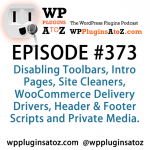 WordPress Plugins A to Z Episode 373 Disabling Toolbars, Intro Pages, Site Cleaners