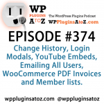 WordPress Plugins A to Z Episode 374 Change History, Login Modals, YouTube Embeds