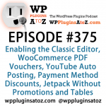 WordPress Plugins A to Z Episode 375 Enabling the Classic Editor, WooCommerce PDF Vouchers