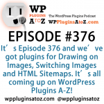 WordPress Plugins A to Z Episode 376 Drawing on Images, Switching Images