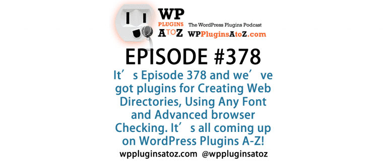 It's Episode 378 and we've got plugins for Creating Web Directories, Using Any Font and Advanced browser Checking. It's all coming up on WordPress Plugins A-Z!