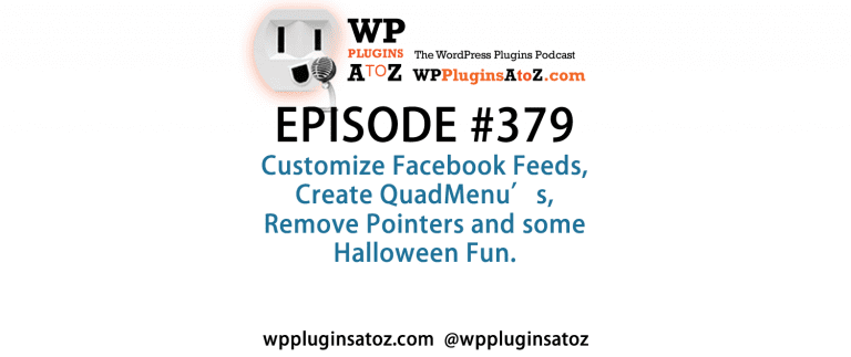 It's Episode 379 and I've got plugins to Customize Facebook Feeds, Create QuadMenu's, Remove Pointers and some Halloween Fun. It's all coming up on WordPress Plugins A-Z!
