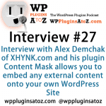 Interview Show 27 with Alex Demchak of XHYNK.com and his plugin Content Mask
