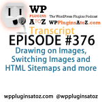 Transcript of Episode 376 WP Plugins A to Z