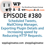 WordPress Plugins A to Z Episode 380 Exporting Plugin Details and Increasing speed by Reducing HTTP Request