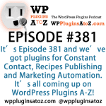 WordPress Plugins A to Z Episode 381 Constant Contact, Recipes Publishing and Marketing Automation