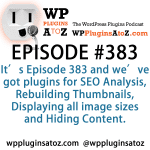 WordPress Plugins A to Z Episode 383 SEO Analysis, Rebuilding Thumbnails, Displaying All Image Sizes