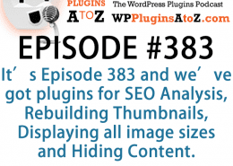 It's Episode 383 and we've got plugins for SEO Analysis, Rebuilding Thumbnails, Displaying all image sizes and Hiding Content. It's all coming up on WordPress Plugins A-Z! (2)