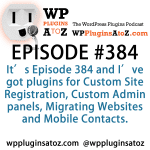 Plugins for Custom Site Registration, Custom Admin panels, Migrating Websites and Mobile Contacts in Episode 384