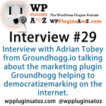 Interview 29 with Adrian Tobey from Groundhogg.io Democratizing Marketing