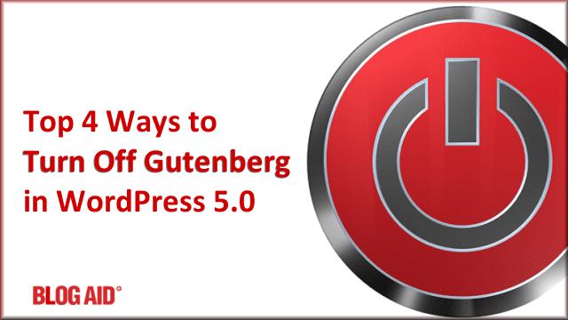 https://blogaid.net/top-4-ways-to-turn-off-gutenberg-in-wordpress-5-0/